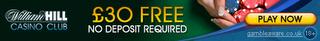 Free 30 at William Hill Casino. No Deposit Required